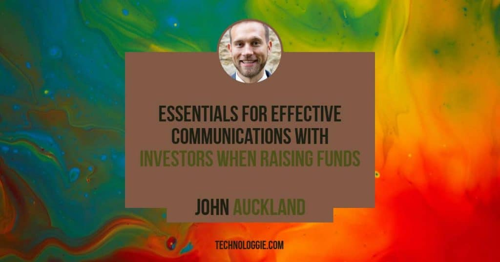 Essentials for Effective Communications With Investors When Raising Funds